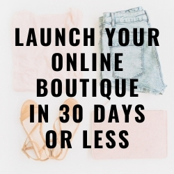 Launch Your Online Boutique in 30 Days or Less