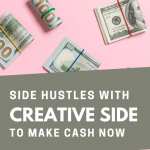 Side hustles with creative sides to make cash now